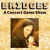 Bridges: A Concert Game Show! ™️