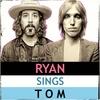 Ryan Sings Tom (Tom Petty Covers Show!)